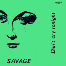 Don't Cry Tonight - Savage
