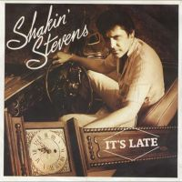 It's Late - Shakin' Stevens